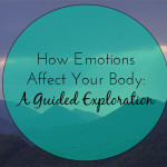 How Emotions Affect Your Body: a guided exploration