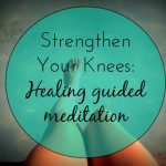 Strengthen your Knees: strong knees=more ease