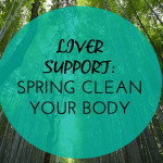 Spring Clean Your Body: Liver Support