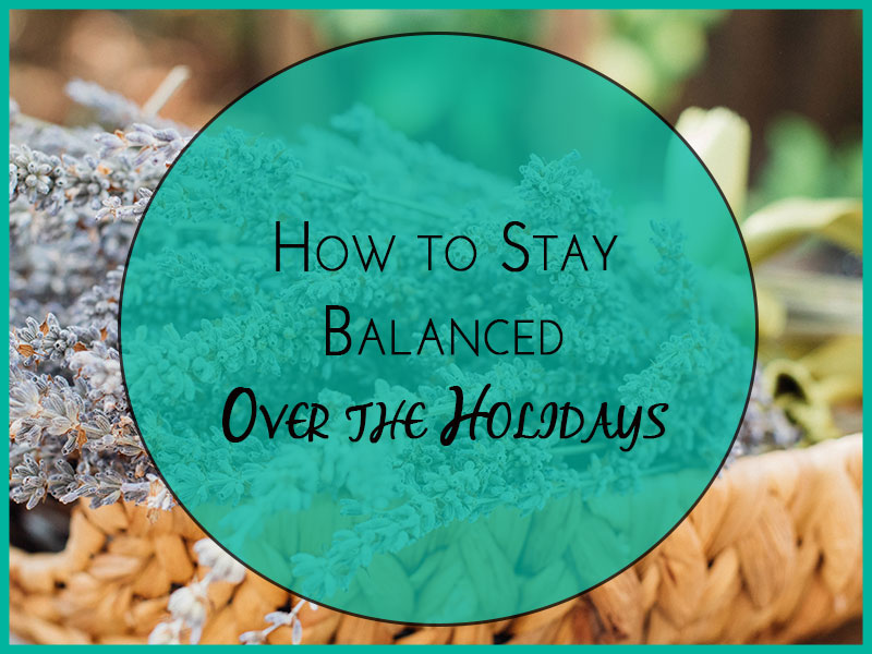 stay balanced over the holidays